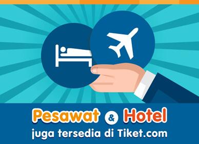 Pesawat & Hotel juga tersedia di Tiket.com